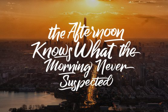 The Afternoon Knows What the Morning Never Suspected